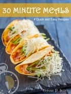 30 Minute Meals: Quick and Easy Recipes ebook by Hannie P. Scott