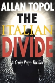 The Italian Divide - A Craig Page Thriller ebook by Allan Topol
