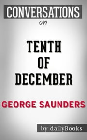 Tenth of December: A Novel By George Saunders | Conversation Starters ebook by dailyBooks
