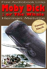 MOBY DICK - Or the Whale, Famous Novels, Free Audiobook Links ebook by Herman Melville