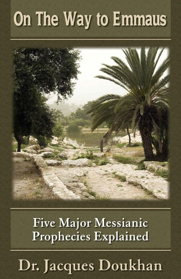 On The Way To Emmaus - Five Major Messianic Prophecies Explained ebook by Dr. Jacques Doukhan