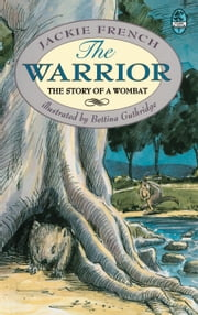 The Warrior - The Story of a Wombat ebook by Jackie French