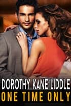 One Time Only ebook by Dorothy Kane Liddle