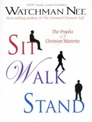 Sit, Walk, Stand - The Process of Christian Maturity ebook by Watchman Nee