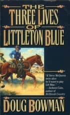 The Three Lives of Littleton Blue ebook by Doug Bowman