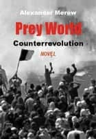 Prey World: Counterrevolution ebook by Alexander Merow