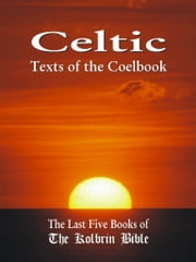 Celtic Texts Of The Coelbook - The Last Five Books Of The Kolbrin Bible ebook by Marshall Masters