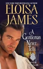 A Gentleman Never Tells ebook by Eloisa James