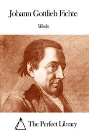 Works of Johann Gottlieb Fichte ebook by Johann Gottlieb Fichte