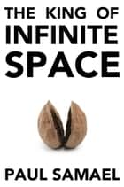 The King of Infinite Space ebook by Paul Samael
