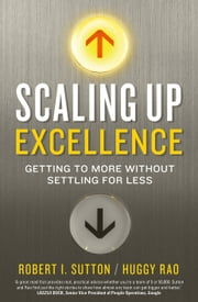 Scaling up Excellence ebook by Hayagreeva Rao, Robert I. Sutton