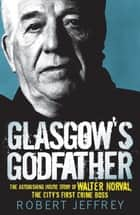 Glasgow's Godfather ebook by Robert Jeffrey