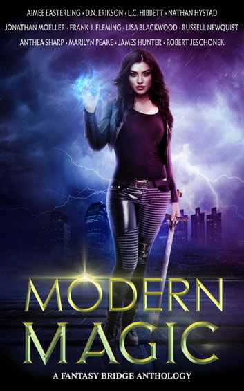Modern Magic: An Urban Fantasy Anthology ebook by Aimee Easterling,Anthea Sharp,D.N. Erikson,Frank J. Fleming,James Hunter,Jonathan Moeller,L.C. Hibbett,Marilyn Peake,Nathan Hystad,Russell Newquist,Robert Jeschonek