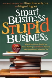 Smart Business, Stupid Business: What School Never Taught You About Building a SUCCESSFUL Business - What School Never Taught You About Building a SUCCESSFUL Business ebook by Kobo.Web.Store.Products.Fields.ContributorFieldViewModel