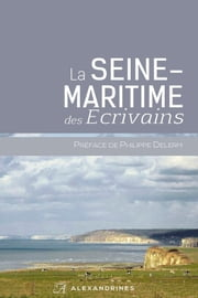 La Seine-Maritime des écrivains eBook by Collectif