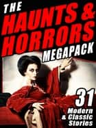 The Haunts & Horrors MEGAPACK® - 31 Modern & Classic Stories ebook by Chelsea Quinn Yarbro, Lawrence Watt-Evans, Cynthia Ward,...