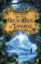 The Great Wave of Tamarind eBook by Nadia Aguiar