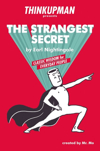 Thinkupman presents: The Strangest Secret - Classic Wisdom for Everyday People ebook by Thinkupman