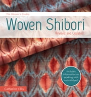 The Weaver's Studio - Woven Shibori - Revised and Updated ebook by Catharine Ellis