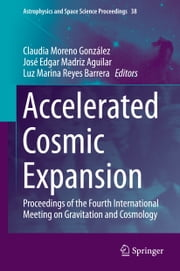 Accelerated Cosmic Expansion - Proceedings of the Fourth International Meeting on Gravitation and Cosmology ebook by Claudia Moreno González,José Edgar Madriz Aguilar,Luz Marina Reyes Barrera