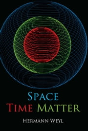Space, Time, Matter ebook by Hermann Weyl