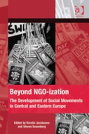 Beyond NGO-ization - The Development of Social Movements in Central and Eastern Europe ebook by Professor Steven Saxonberg,Professor Kerstin Jacobsson,Dr Hank Johnston