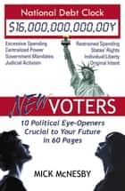 New Voters: 10 Political Eye-Openers Crucial to Your Future in 60 Pages ebook by Mick McNesby