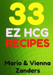 33 E-Z HCG Diet Recipes: A Cookbook to Spice Up Your HCG Diet! ebook by Mario Zanders