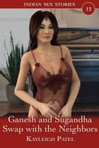 Ganesh and Sugandha Swap with the Neighbors ebook by Kayleigh Patel