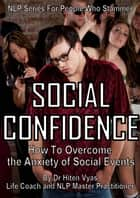Social Confidence - How to Overcome the Anxiety of Social Events (NLP series for people who stammer) ebook by Hiten Vyas