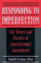 Responding to Imperfection ebook by Sanford Levinson