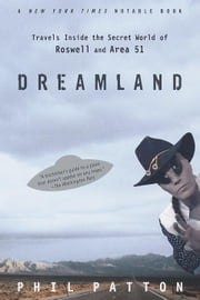 Dreamland - Travels Inside the Secret World of Roswell and Area 51 ebook by Phil Patton