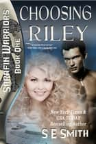Choosing Riley: Sarafin Warriors Book 1 ebook by S.E. Smith