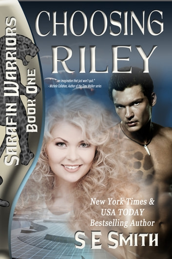 Choosing Riley: Sarafin Warriors Book 1 - Sarafin Warriors Book 1 ebook by S.E. Smith