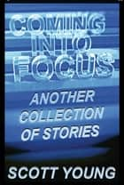 Coming Into Focus - Another Collection of Stories ebook by Scott Young
