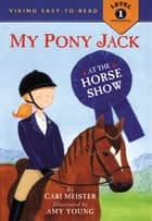 My Pony Jack at the Horse Show ebook by Cari Meister, Amy Young