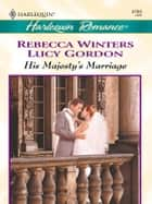His Majesty's Marriage - An Anthology ebook by Rebecca Winters, Lucy Gordon