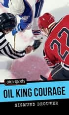 Oil King Courage ebook by Sigmund Brouwer