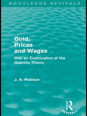Gold Prices and Wages (Routledge Revivals) ebook by J. A. Hobson