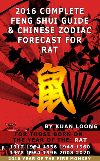 2016 Rat Feng Shui Guide & Chinese Zodiac Forecast ebook by Kuan Loong