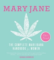 Mary Jane - The Complete Marijuana Handbook for Women ebook by Cheri Sicard