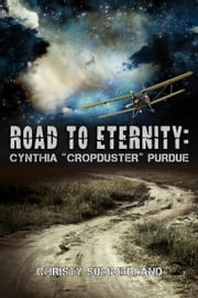 "Road To Eternity - Cynthia ""Cropduster"" Purdue ebook by Christy Summerland"