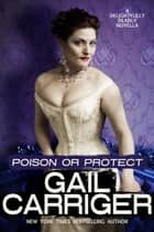Poison or Protect ebook by Gail Carriger