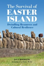 The Survival of Easter Island - Dwindling Resources and Cultural Resilience ebook by Jan J. Boersema, Diane Webb