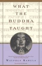 What the Buddha Taught ebook by Walpola Rahula,Paul Demieville