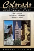 Colorado - A History of the Centennial State, Fourth Edition ebook by Carl Abbott, Stephen J. Leonard, Thomas J. Noel