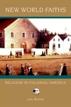 New World Faiths - Religion in Colonial America ebook by Jon Butler