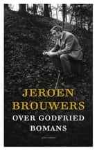 Over Godfried Bomans ebook by Jeroen Brouwers