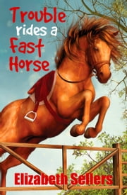 Trouble Rides A Fast Horse ebook by Eliabeth Sellers