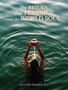Return of the Feminine and the World Soul ebook by Llewellyn Vaughan-Lee